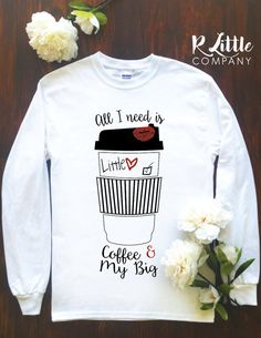 All I Need is Coffee and my Big/Little Long Sleeve by RlittleCO