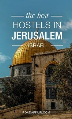 The Ultimate Travel Guide to the Best Hostels in Jerusalem, Israel.