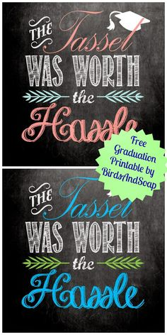 """The Tassel was worth the Hassle"" Free Graduation Printables."