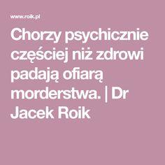 Chorzy psychicznie częściej niż zdrowi padają ofiarą morderstwa. | Dr Jacek Roik
