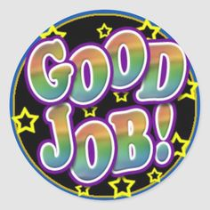 Shop Good Job Classic Round Sticker created by Jack_of_Arts. Reward Stickers, Teacher Stickers, Star Homework, Beautiful Daughter Quotes, Student Clipart, Job Memes, Ways To Say Congratulations, Motivational Memes, Love Heart Images