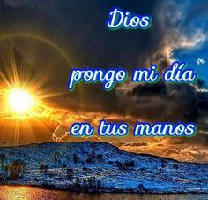 Dios pongo mi día en tus manos…