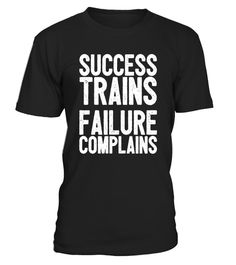 """# Success Trains Failure Complains Inspirational T-Shirt .  Special Offer, not available in shops      Comes in a variety of styles and colours      Buy yours now before it is too late!      Secured payment via Visa / Mastercard / Amex / PayPal      How to place an order            Choose the model from the drop-down menu      Click on """"Buy it now""""      Choose the size and the quantity      Add your delivery address and bank details      And that's it!      Tags: This motivational and…"""
