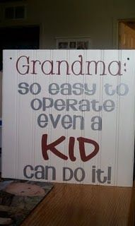 Grandma: So easy to operate, even a kid could do it!