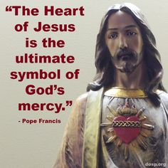 """""""The Heart of Jesus is the ultimate symbol of God's mercy."""" - Pope Francis <3 #SacredHeart"""