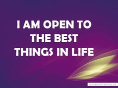 I am open to the best things in life. #AffirmIt #positive #life #quote #affirmation #sucess www.MorningCoach.com