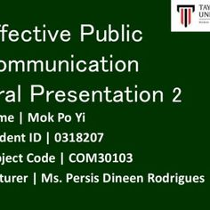 Effective Public Communication Oral Presentation 2 Name | Mok Po Yi Student ID | 0318207 Subject Code | COM30103 Lecturer | Ms. Persis Dineen Rodrigues. http://slidehot.com/resources/epc-slides-2.51508/
