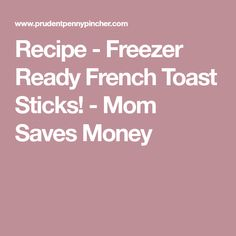 Recipe - Freezer Ready French Toast Sticks! - Mom Saves Money