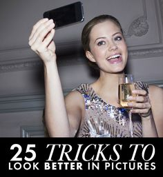 tips to look better in pictures How to Be Photogenic: 25 Tricks That Make You Instantly More Gorgeous in Pictures