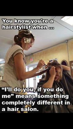 Stylist humor! It's so true!