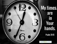 When your routine or schedule gets knocked off course, don't panic. God created time. He can bend and mold it to help you. Trust in His timing! Psalm 31:15