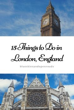 15 Things to Do in London, England including guides to Big Ben, the Tower Bridge, and the museums! blueskiesandopenroads