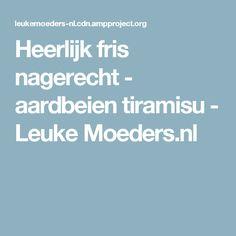 Heerlijk fris nagerecht - aardbeien tiramisu - Leuke Moeders.nl Simple