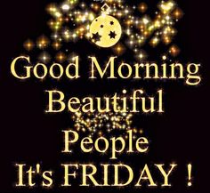 Good Morning Beautiful People Its Friday