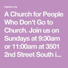 A Church for People Who Don't Go to Church. Join us on Sundays at 9:30am or 11:00am at 3501 2nd Street South in Arlington, Va or at 11:00am at 7124 Leesburg Pike in Falls Church, Va.