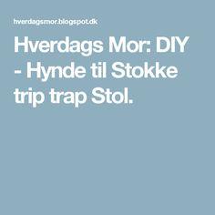 Hverdags Mor: DIY - Hynde til Stokke trip trap Stol.