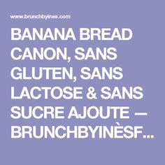 BANANA BREAD CANON, SANS GLUTEN, SANS LACTOSE & SANS SUCRE AJOUTE — BRUNCHBYINÈSFoodies
