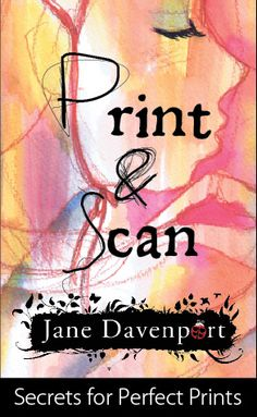 Print & Scan ~ learn to create the finest quality prints ~ an online workshop w/ Jane Davenport