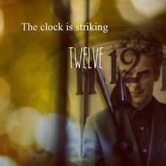 The Clock Is Striking Twelve. I'm not excited about Capaldi (yet) but I AM excited for the Doctor to be back.