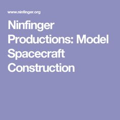 Ninfinger Productions: Model Spacecraft Construction