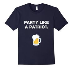 Party Like A Patriot T-Shirt Funny Labor Day Shirts