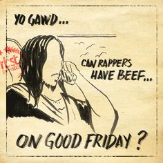 YO GAWD… Can rappers have beef… ON GOOD FRIDAY?