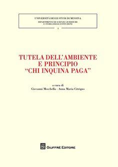Tutela dell'ambiente e principio «chi inquina paga» / a cura di Giovanni Moschella, Anna Maria Citrigno.   Giuffrè, 2014.