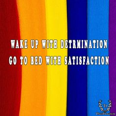 wake up with detrmination go to bed with satisfaction. #motivationalquotes #mq #quotes