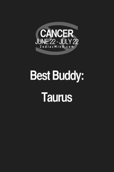 Cancer Zodiac Sign♋ Best Buddy: Taurus   My dad, husband and daughter