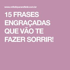 15 FRASES ENGRAÇADAS QUE VÃO TE FAZER SORRIR!