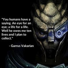 Post with 3671 votes and 172586 views. Dump of fan made stuff from Mass Effect Mass Effect Garrus, Mass Effect 1, Mass Effect Universe, Video Game Quotes, Video Games, Mass Effect Quotes, Mass Effect Tattoo, Mononoke Anime, Commander Shepard