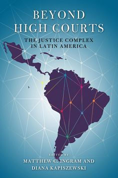 Beyond High Courts: The Justice Complex in Latin America is a much-needed volume that will make a significant contribution to the growing fields of comparative law and politics and Latin American legal institutions. The book moves these research agendas beyond the study of high courts by offering theoretically and conceptually rich empirical analyses of a set of critical supranational, national, and subnational justice sector institutions that are generally neglected in the literature…