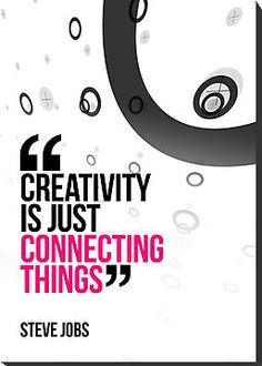 """""""Creativity is just connecting things"""" ~ Steve Jobs"""