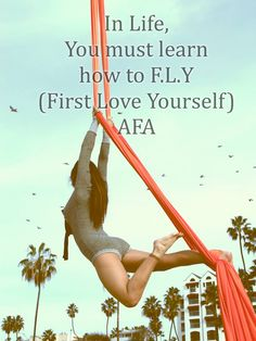 In Life You Must Learn How to F.L.Y (first love yourself)