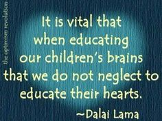 Aristotle said it, the Dalai Lama said it, who else needs to say it before we realize the importance of educating the WHOLE child? EDUCATIE THE HEART! Great Quotes, Quotes To Live By, Me Quotes, Inspirational Quotes, Wisdom Quotes, Play Quotes, Child Quotes, Brainy Quotes, Inspiring Sayings