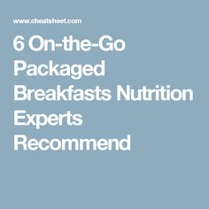 6 On-the-Go Packaged Breakfasts Nutrition Experts Recommend