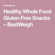 Healthy Whole Food Gluten Free Snacks – BestWeigh