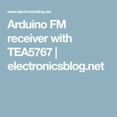 !!!! Arduino FM receiver with TEA5767 | electronicsblog.net