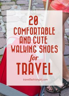 20 Comfortable and Cute Walking Shoes for Travel