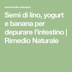 Semi di lino, yogurt e banana per depurare l'intestino | Rimedio Naturale