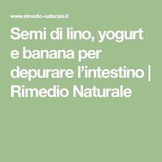 Semi di lino, yogurt e banana per depurare l'intestino | Rimedio Naturale