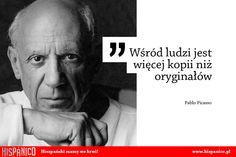 Wśród ludzi jest więcej kopii niż oryginałów / Pablo Picasso