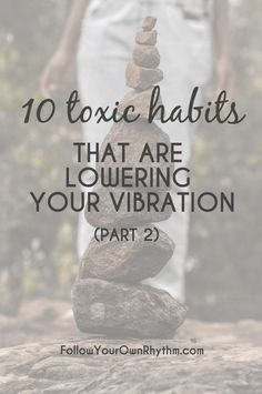 Do you want to raise your vibration and have more positive energy? Then make sure you are not doing these 10 toxic things. --personal growth | conscious living | habits | mindset | happiness | change | freedom
