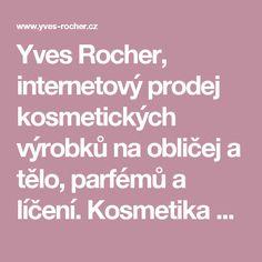 Yves Rocher, internetový prodej kosmetických výrobků na obličej a tělo, parfémů a líčení. Kosmetika Yves Rocher pro přírodní krásu.