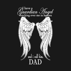 Check out this awesome 'My Dad Is My Guardian Angel' design on - Memory Tattoo Dad In Heaven Quotes, Dad Quotes, In Memory Quotes, Missing Dad In Heaven, Mom Tattoos, Wing Tattoos, Rip Daddy Tattoos, Daddys Girl Tattoo, Heaven Tattoos
