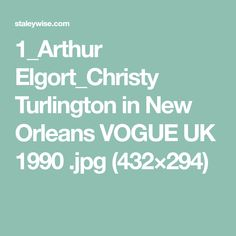 1_Arthur Elgort_Christy Turlington in New Orleans VOGUE UK 1990 .jpg (432×294)