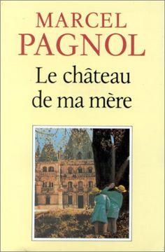Marcel Pagnol - Le château de ma mère