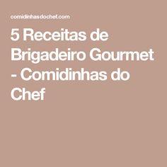 5 Receitas de Brigadeiro Gourmet - Comidinhas do Chef