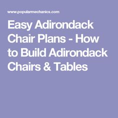 Easy Adirondack Chair Plans - How to Build Adirondack Chairs & Tables