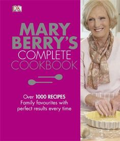 Mary Berry's Complete Cookbook, over 1,000 tried and tested recipes for every occasion from firm family favourites to more adventurous dinner party dishes